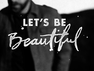 Let's be Beautiful #typography