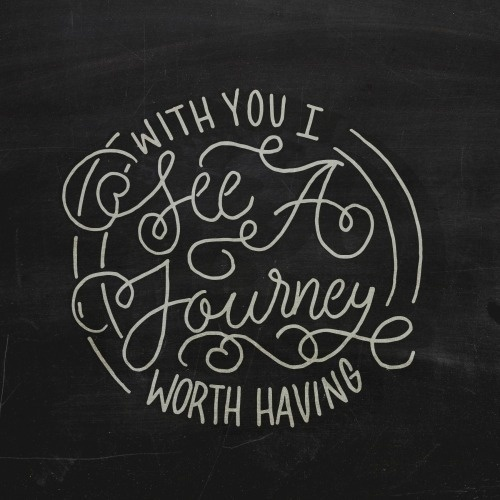 Typejunkie: With You I See A Journey Worth Having -… #lettering #hand #typography