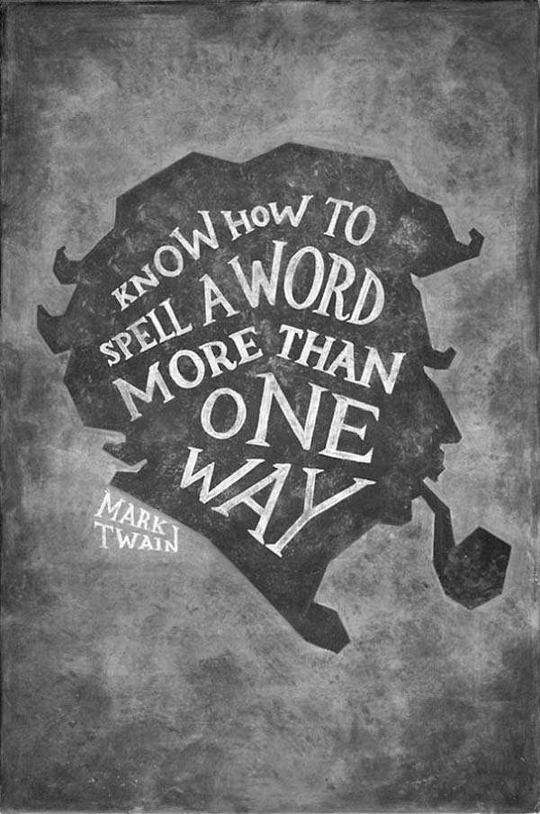 Know how to spell a word more than one way. —Mark Twain #mark #lettering #quote #twain #chalk #illustration