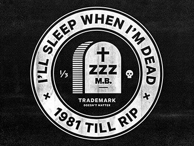 Dribbble - I'll Sleep When I'm Dead by Mikey Burton #mark #circle #mikey #logo #type #burton