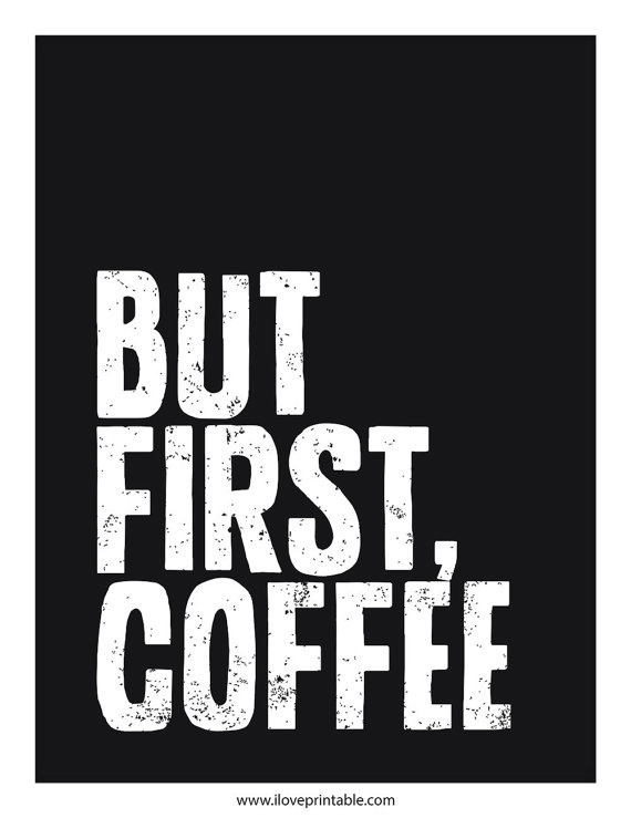 But First, Coffee. #iloveprintable