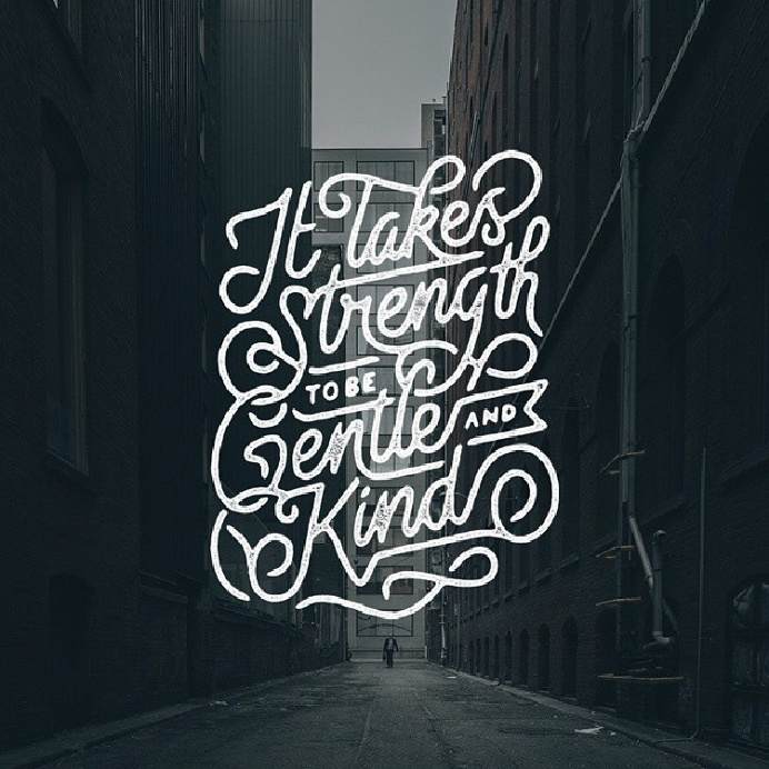It takes strength to be gentle