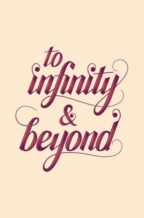 To Infinity and Beyond By Marco Lopez #calligraphy #lettering #quote #type #typography