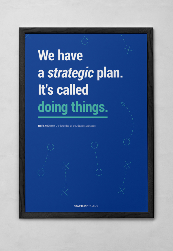 We have a strategic plan. It's called doing things. - Startupvitamins posters on Behance #quote #motivation #minimal #poster #helvetica #roboto #typography