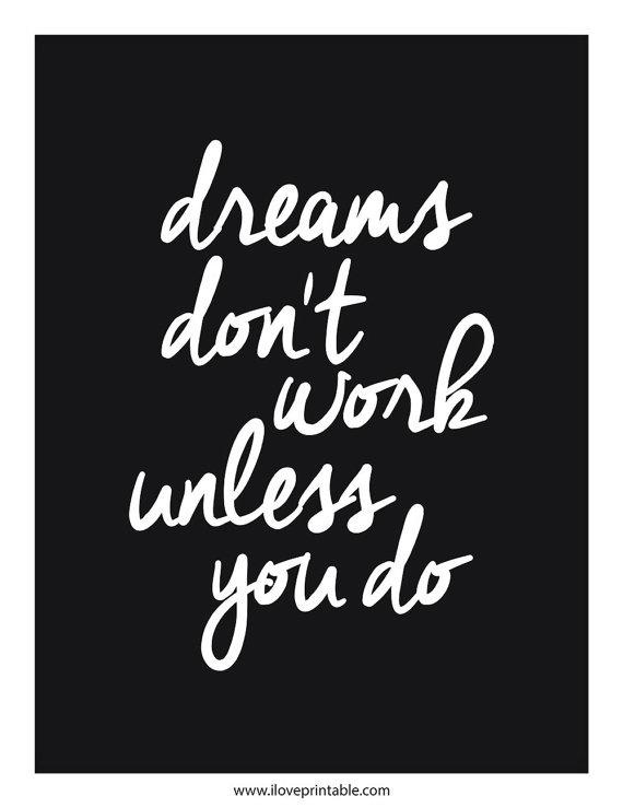 dreams don't work unless you do. #iloveprintable