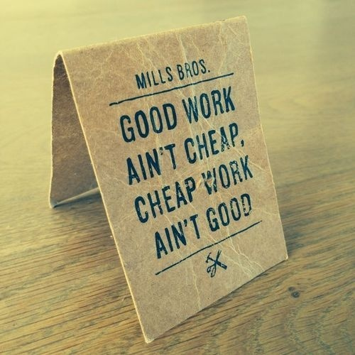 Good Work aint cheap, cheap work aint good - by Mill Bros. #design #graphic #typography