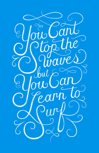 You Can't Stop the Waves, but You Can Learn to Surf by Christopher Vinca #lettering #surf #drawn #poster #hand #typography