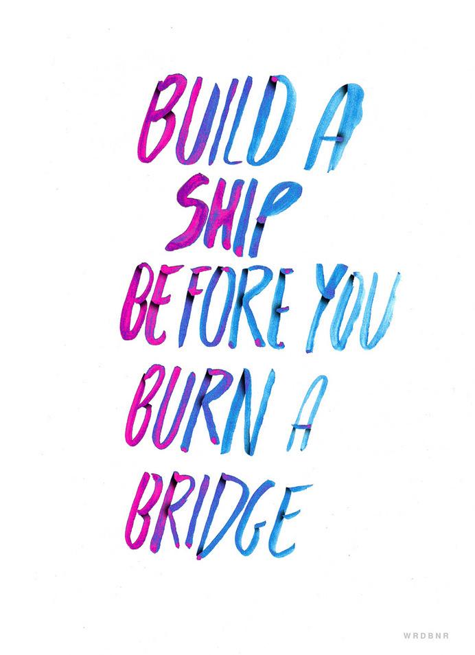 build a ship before you burn a bridge #water #neat #paint #ship #finger #bridge