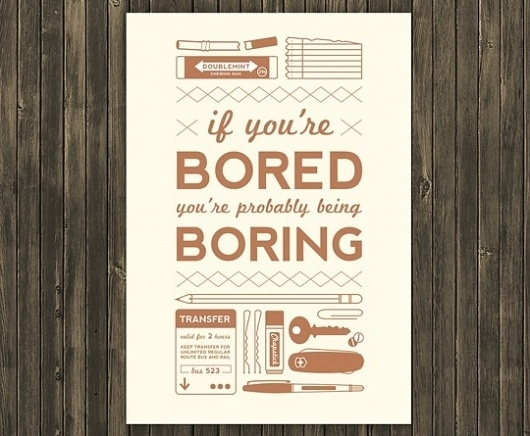 If you're bored you're probably being boring #boring #bored #poster