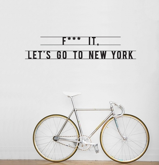 All sizes | F*** IT, Let's go to New York wall sticker | Flickr - Photo Sharing! #inspiration #cycle #design #wall #york #sticker #new