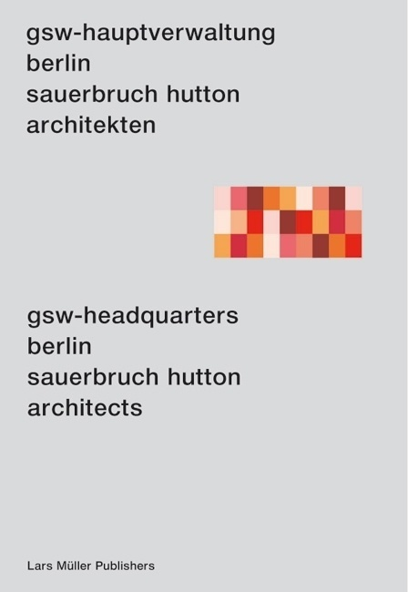 GSW Headquarters Berlin, Sauerbruch Hutton Architects — Lars Müller Publishers #mller #architects #gsw #lars #book #cover #publishing #berlin