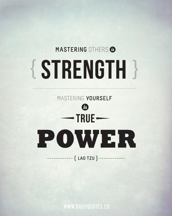 Mastering others is strength. Mastering yourself is true power. #strength #quotes