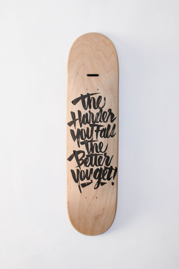 The Harder You Fall, The Better You Get - By Ricardo Gonzalez #lettering #hand lettering #hand painted #skate deck