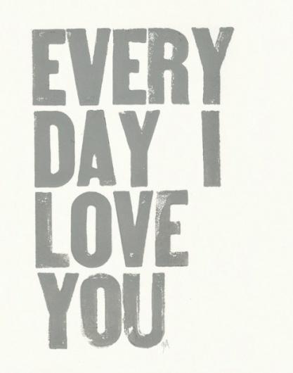PRINT Every day I love you ($1-20) - Svpply #print #design #letterpress #love #typography