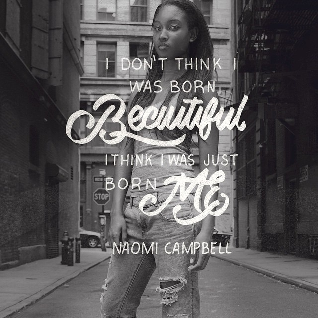 I Don't Think I Was Born Beautiful I Think I Was Just Born Me - Naomi Campbell - just be your beautiful self - Photo by @shendig27 - Model #lettering #quote #typography #theboredkids #campbell #naomi #fashion #beauty