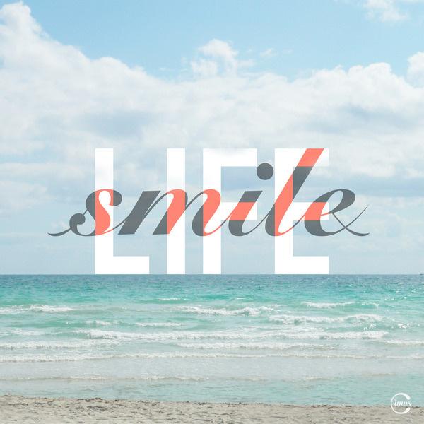 Smile through life.