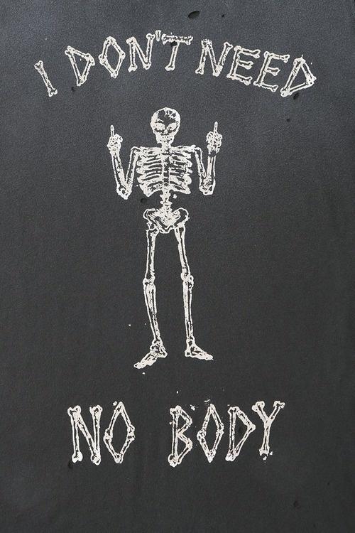 I don't need no body #skeleton