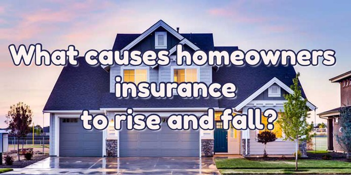 What causes homeowners insurance to rise and fall in price