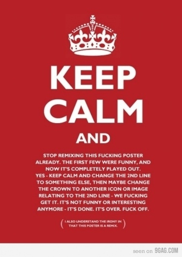 9GAG - Stop remixing this f**king poster #calm #yes #keep
