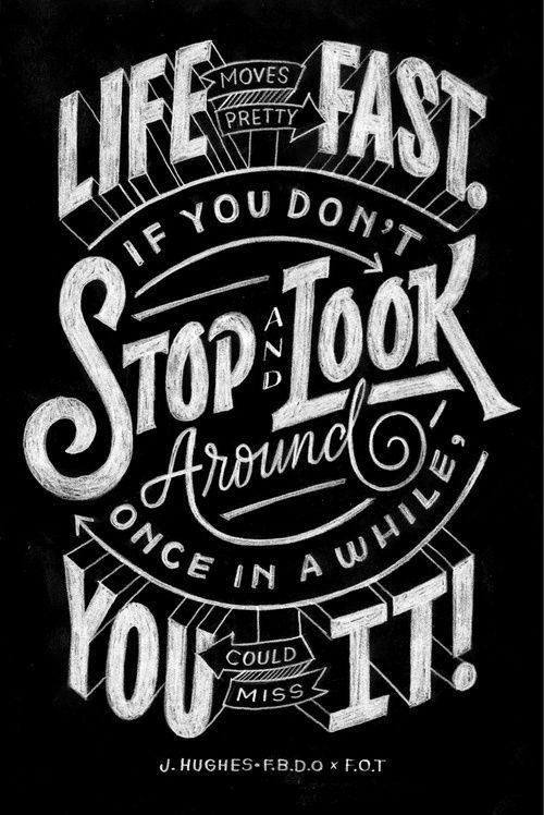 Life moves pretty fast. If you don't stop and look around once in a while you could miss it! #lettering #white #black #chalk #and #typography