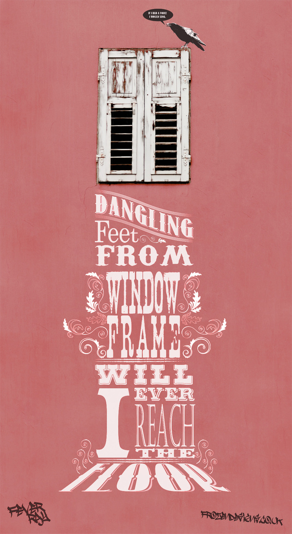 """A high window with the words """"Dangling feet from window frame, will I ever reach the floor"""". A Banksy style crows in graffiti sits on the #frame #pink #dangling #design #shutters #crow #window #graphics #typography"""