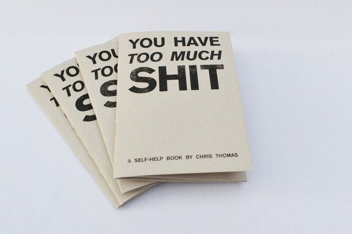 You Have Too Much Shit #zine #book #risograph #paper #typography