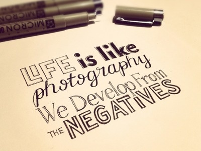 Dribbble - Life is like photography, we develop from the negatives by Sean McCabe #negatives #from #the #photography #like #develop #life #typography