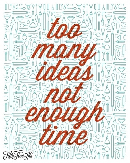 Too Many Ideas Not Enough Time |Â 55 Hi's #illustration #letterpress #typography