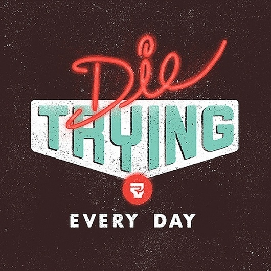 Die Trying Every Day by Javier Garcia   Flickr - Photo Sharing! #die #every #day #trying #type