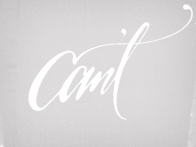 Dribbble - Can't. by Andy Luce #lettering #script #andy #custom #type #luce #awesome