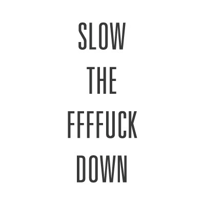 FFFFOUND! | slowdownffs.jpg (400×400) #quote