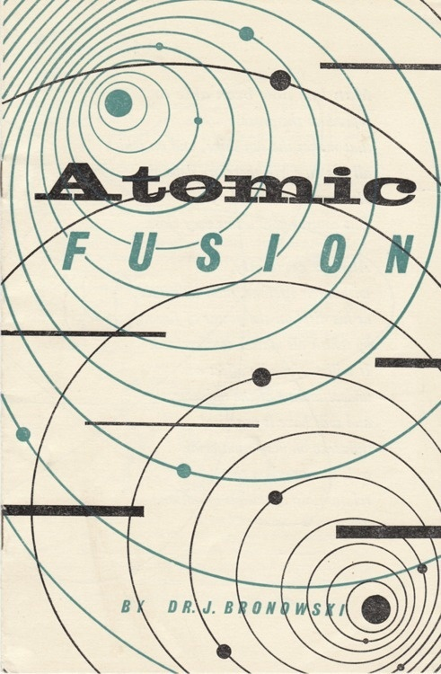 freakyfauna: Atomic Fusion by Dr J Bronowski, illustrated by Bartley Powell. Published by Newman Neame Take Home Books Ltd. Found here. #ww2 #ball #book #terminal #cover #atomic #era #clarendon #atom