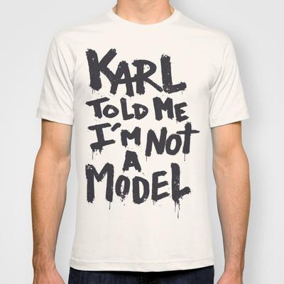 Karl Told Me I'm Not a Model #model #font #karl #shirt #tee #type #typography
