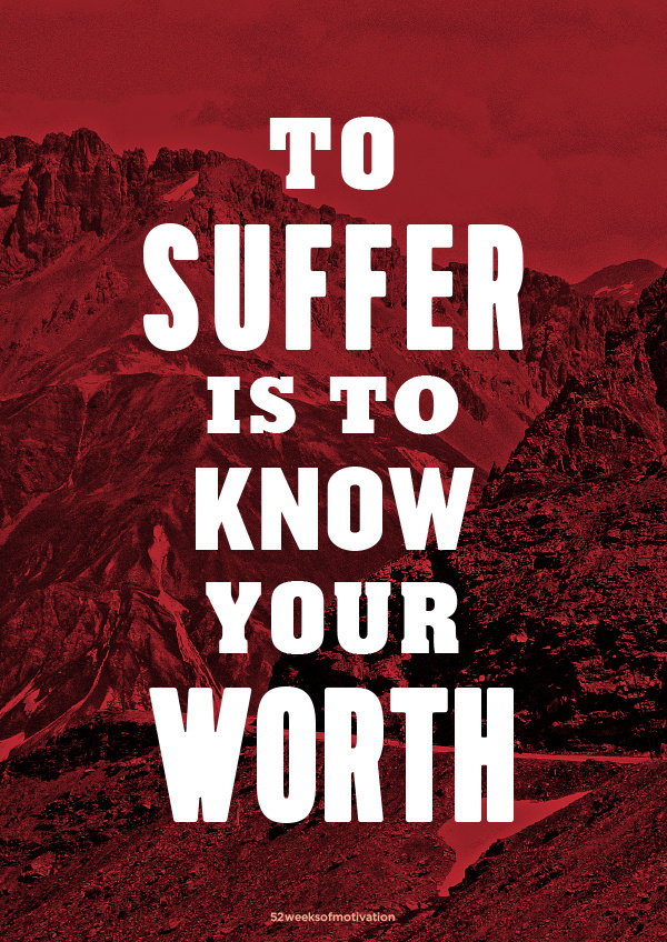 To suffer is to know your worth #font #mountain #red #poster #suffer #typography