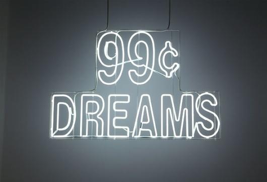 99¢ Dreams - Doug Aitken Workshop #aitken #doug #sign #neon