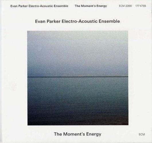 Images for Evan Parker Electro-Acoustic Ensemble - The Moment's Energy #album #univers #minimalism #cover #ecm #records