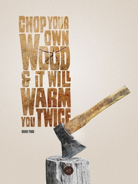 visualgraphic:Chop your own wood #quote #type #awesome #poster