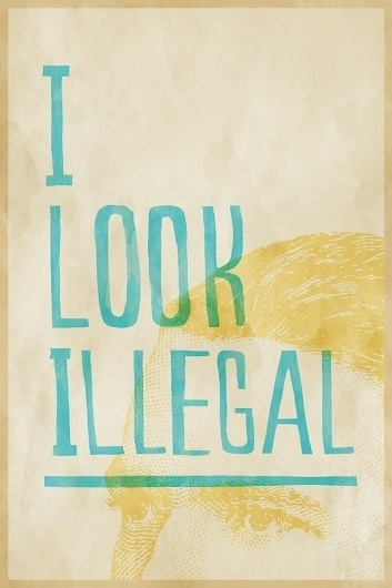 I LOOK ILLEGAL #immigration #arizona #justice #sb1070 #illustration #illegal #poster #glice #social