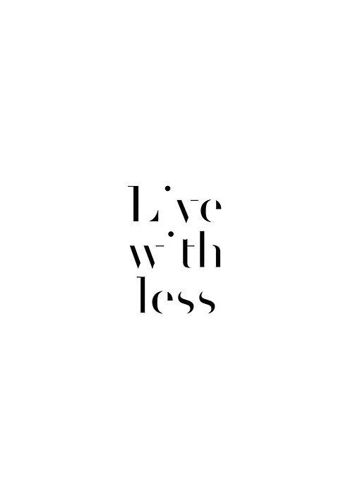 Live with less. #quote #minimal