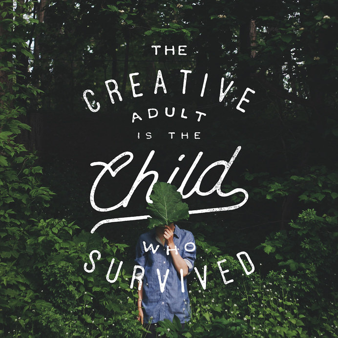 The creative adult is the child who survived - Lettering by Noel Shiveley