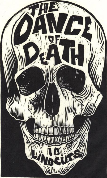 Designersgotoheaven.com The Dance of Death Linocut by Kreg Yingst.(via 50 Watts) #illustration #linocut #skull #typography