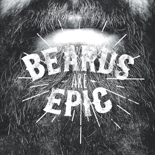 Beards are Epic #lettering #white #type #black #photography #and #graphics #epic #typography
