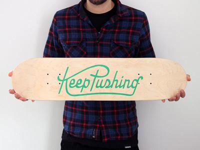 Keep pushing dribbble #lettering #deck #pushing #skateboard #drawn #keep #type #hand #typography