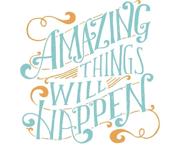 Amazing Things Will Happen - Mary Kate McDevitt • Hand Lettering and Illustration #amazing #lettering #will #happen #mary #mcdevitt #poster #things #hand #kate