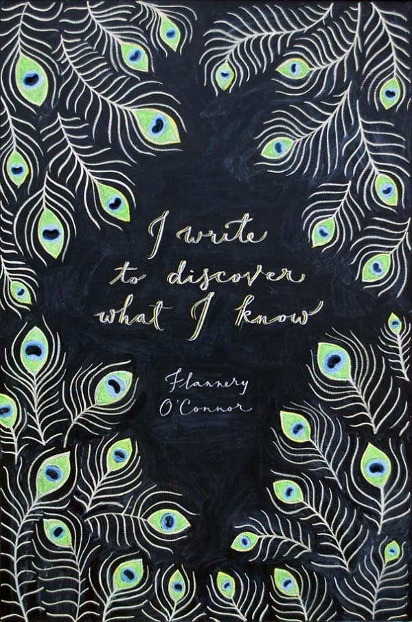 I write to discover what I know. —Flannery O'Conner