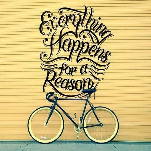 Everything happens for a reasonby Scott Biersack #bicycle #quote #bike #typography