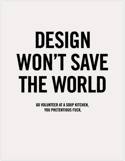 Design won't save the world. #simplicity #design #graphic #typography