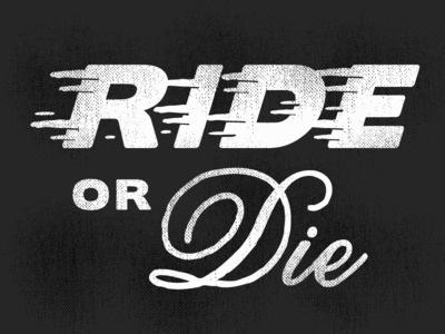 Ride Or Die Type Fun