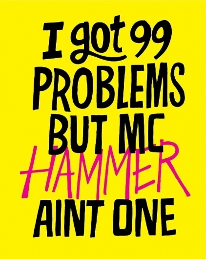 All sizes   20101112-99-problems-hammer   Flickr - Photo Sharing! #lettering #design #typography