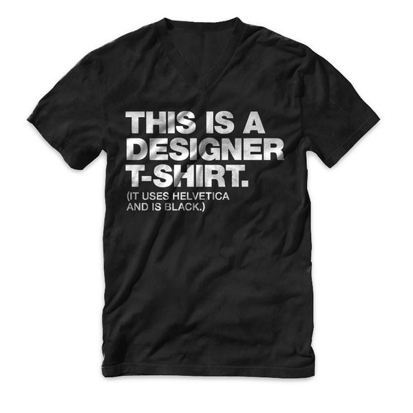 """""""This is a designer t shirt"""" Design and Typography V Neck T Shirt #design #black #shirt #tee #helvetica"""